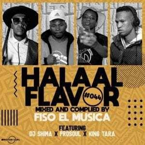 DJ King Tara, Fiso El Musica, Prosoul Da Deejay & Dj Shima – Halaal Flavour #044 Mix