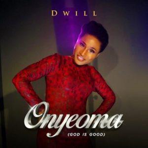 Dwill – Onyeoma (God Is Good)