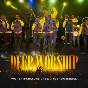 Joshua Israel PF & Worshipculture Crew – Deep Worship (Video)