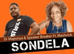Dr Maponya & Speaker Breaker – Sondela Ft Mashvick