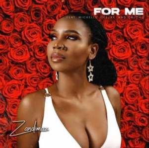Zandimaz – For Me ft Michelle, Ceejay & Chuchu