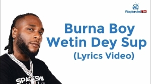 Burna Boy – Wetin Dey Sup (Lyrics Video)