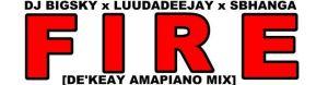 DJ Big Sky, LuuDaDeejay & Sbhanga – Fire (De'KeaY Amapiano Mix)