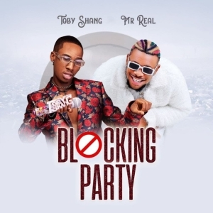 Toby Shang – Blocking Party Ft. Mr Real