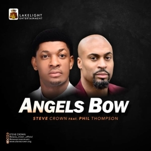 Angels Bow - Steve Crown Ft. Phil Thompson