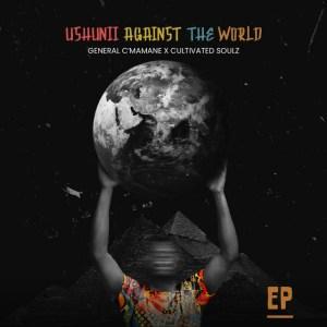 General C'mamane & Cultivated Soulz – Ushunii Against The World (Album)