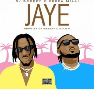 """DJ Breezy x Ceeza Milli – """"JAYE"""""""