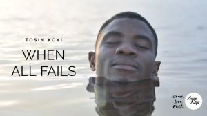 Tosin Koyi – When All Fails (Video)