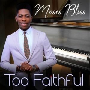 Moses Bliss – Too Faithful (Live)