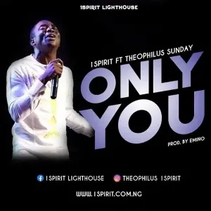 Only You - Theophilus Sunday Ft. 1Spirit