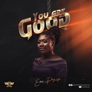 Eva Praise – You Are Good