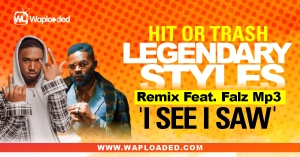 "HIT OR TRASH: Legendary Styles - ""I See I Saw Remix"" Feat. Falz"