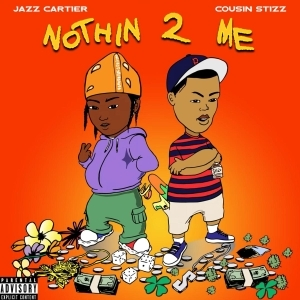 Jazz Cartier Ft. Cousin Stizz – Nothin 2 Me