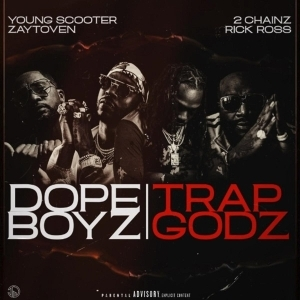 Young Scooter & Zaytoven Feat. 2 Chainz & Rick Ross - Dope Boyz & Trap Godz