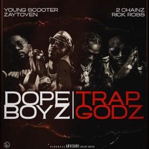 Young Scooter & Zaytoven Feat. 2 Chainz & Rick Ross - Dope Boyz & Trap Godz