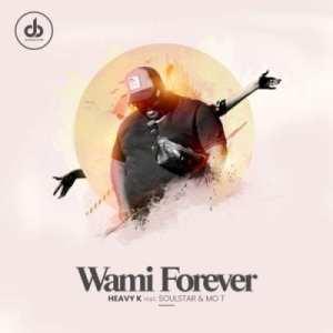 Heavy K – Wami Forever ft Soulstar & Mo T