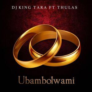 Dj King Tara & Thulas – Ubambolwami
