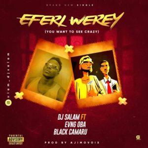 DJ Salam Ft. Evang Oba & Black Camaru – Eferi Werey Refix