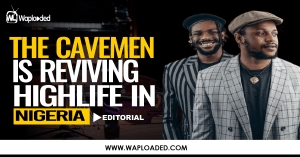 The Cavemen Is Reviving Highlife In Nigeria - Editorial