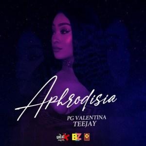 Teejay – Aphrodisia Ft. PG Valentina