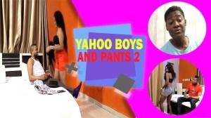 Yahoo Boys and Pants 2 || 2019