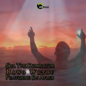 Sva The Dominator – Bawo Wethu Ft. DJ Aplex