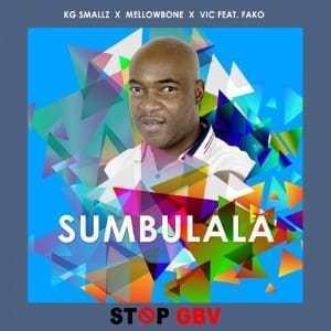 KG Smallz, MellowBone, VIC SA, Fako – Sumbulala (Stop Gbv)
