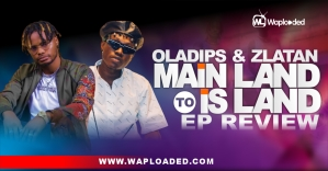 "EP REVIEW: Oladips & Zlatan - ""Mainland To Island"""