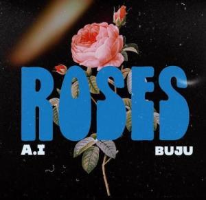 A.I Ft. Buju – Roses