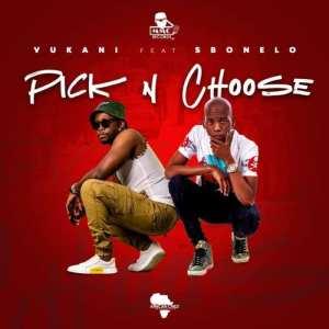 Vukani – Pick & Choose Ft. Sbonelo (Video)