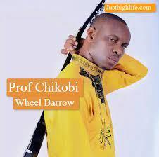 Prof Chikobi – Wheel Barrow