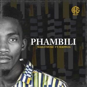 Mailo Music – Phambili ft. Ma Owza