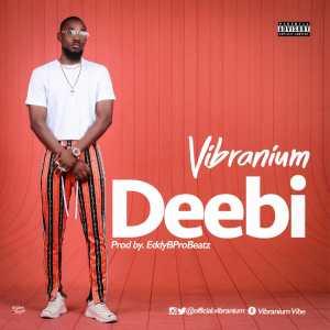 Vibranium - Deebi [Hot Song]