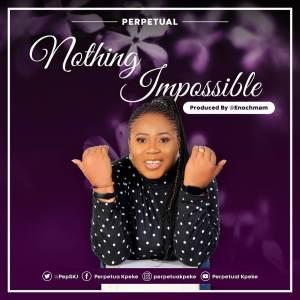 Perpetual Kpeke –  Nothing Impossible