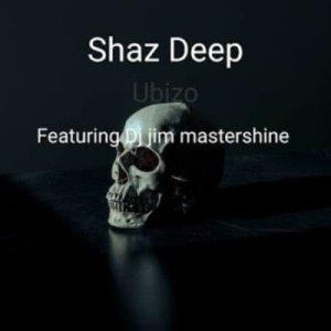 Shaz Deep ft DJ Jim Mastershine – Ubizo