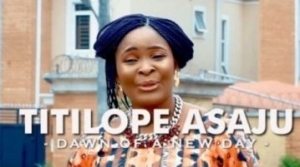Titilope Asaju – Dawn Of The New Day (Video)
