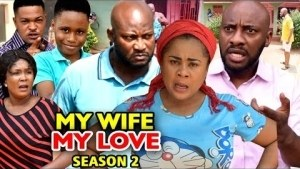 My Wife My Love Season 2 (2020 Nollywood Movie)