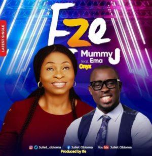 Mummy J ft. Ema Onyx – Eze