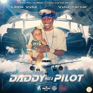 Vybz Kartel, Likkle Vybz – Daddy Was A Pilot