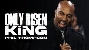 Phil Thompson – Only Risen King (Video)