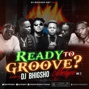 DJ Bhigsho – Ready To Groove Mixtape