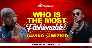 Davido VS Wizkid, Whos Is The Most Fashionable?