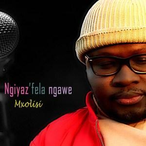 Mxolisi – Ngiyaz'fela Ngawe