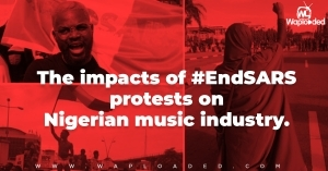 The impacts of #EndSARS protests on the Nigerian music industry - Editorial