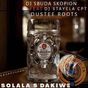 DJ Sbuda Skopion – Solala Sdakiwe Ft. DJ Stayela Cpt, Dustee Roots