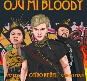 Oyibo Rebel – Oju Mi Bloody Ft. Chinko Ekun, Mz Kiss (Music Video)