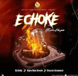 Dj Rolly – E Choke (Mix) ft. HypeMan Drezle & Classic Drummer