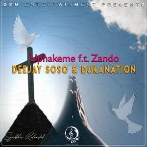 Deejay Soso & Dukanation – Uphakeme Ft. Zando