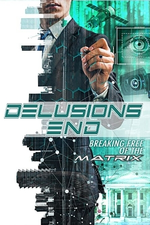 Delusions End: Breaking Free of the Matrix (2021)