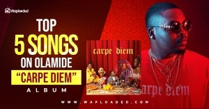 "Top 5 Songs on Olamide ""Carpe Diem"" album"